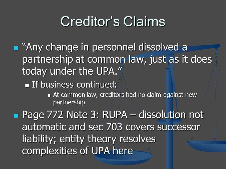 Creditors Claims Any change in personnel dissolved a partnership at common law, just as it does today under the UPA.