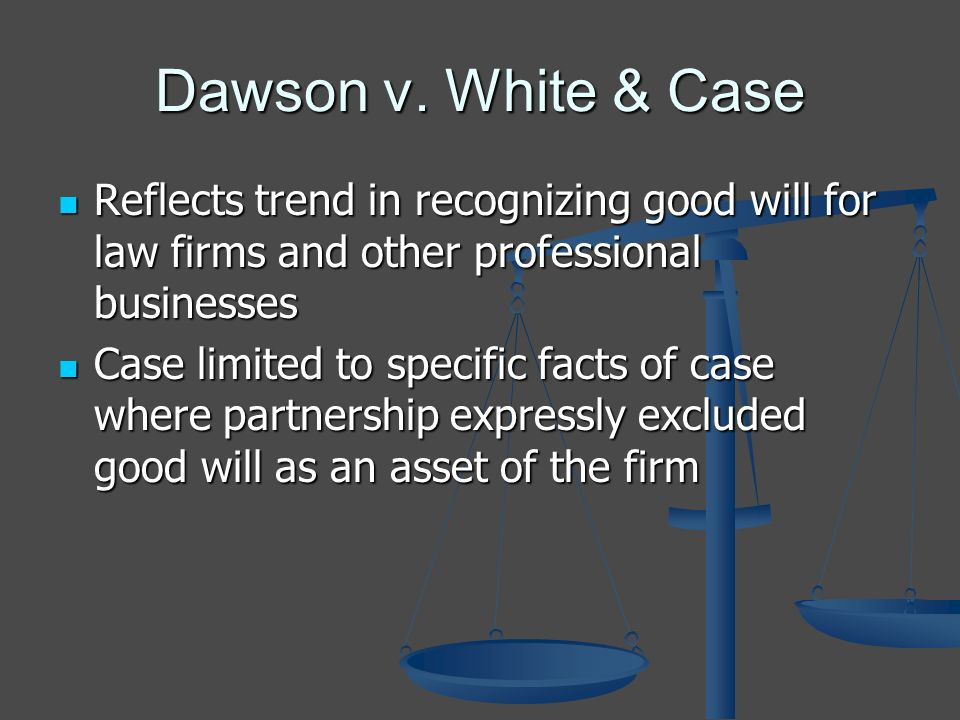 Dawson v. White & Case Reflects trend in recognizing good will for law firms and other professional businesses Reflects trend in recognizing good will