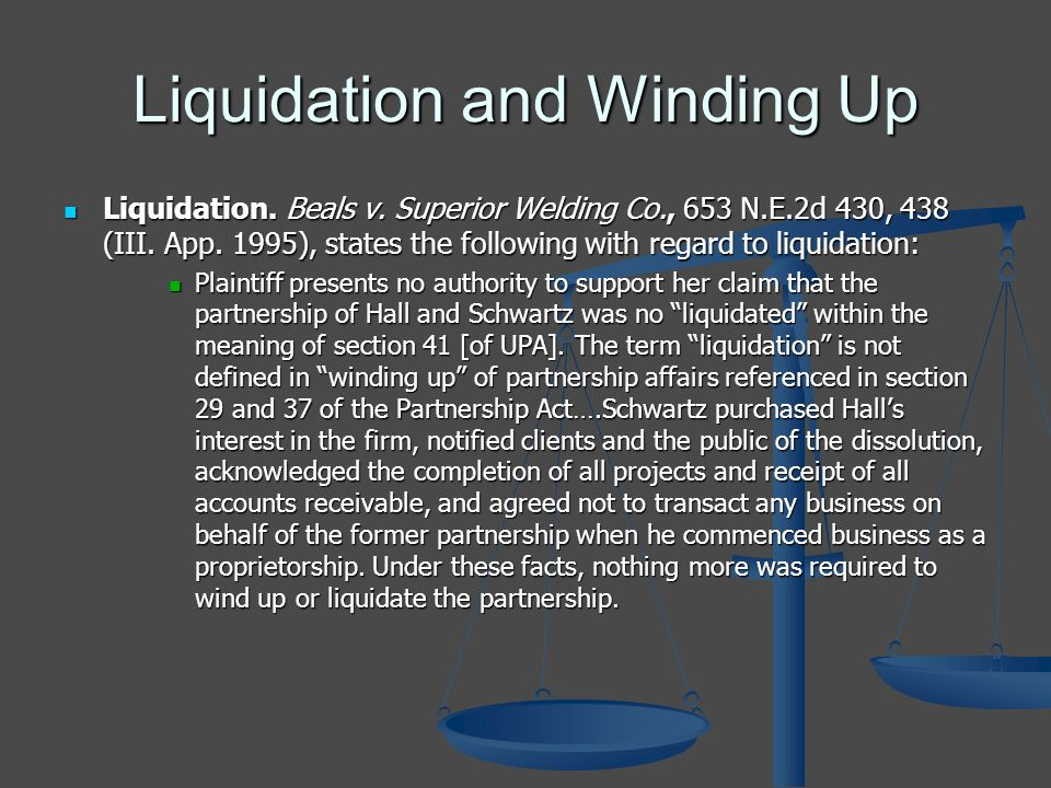 Liquidation and Winding Up Liquidation. Beals v. Superior Welding Co., 653 N.E.2d 430, 438 (III. App. 1995), states the following with regard to liqui