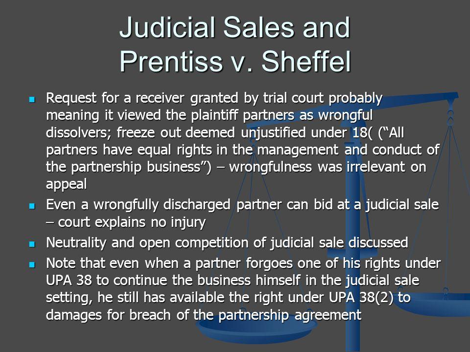 Judicial Sales and Prentiss v. Sheffel Request for a receiver granted by trial court probably meaning it viewed the plaintiff partners as wrongful dis