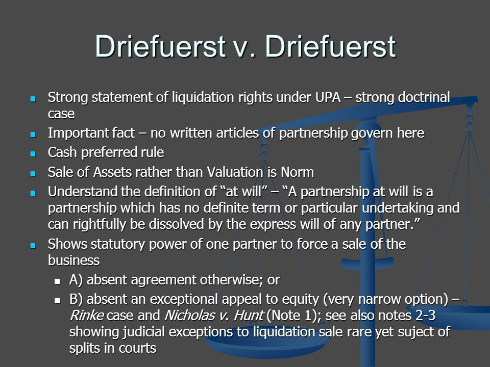 Driefuerst v. Driefuerst Strong statement of liquidation rights under UPA – strong doctrinal case Strong statement of liquidation rights under UPA – s