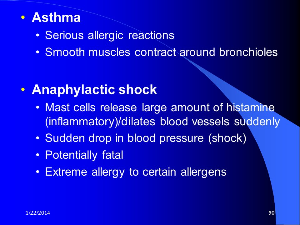 1/22/201450 Asthma Serious allergic reactions Smooth muscles contract around bronchioles Anaphylactic shock Mast cells release large amount of histami