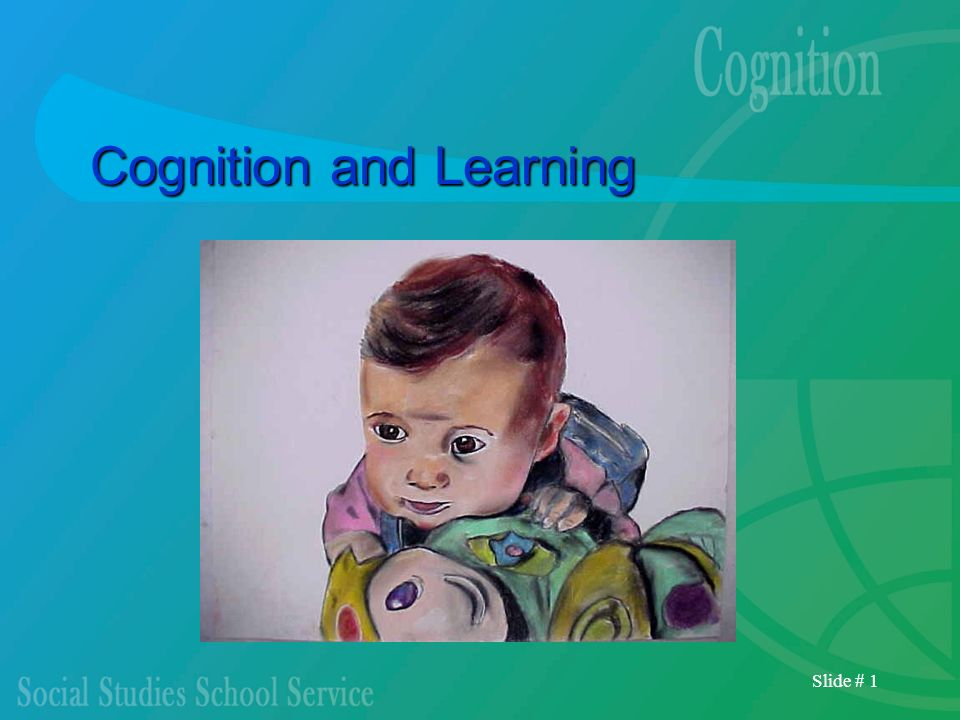Slide # 1 Cognition and Learning