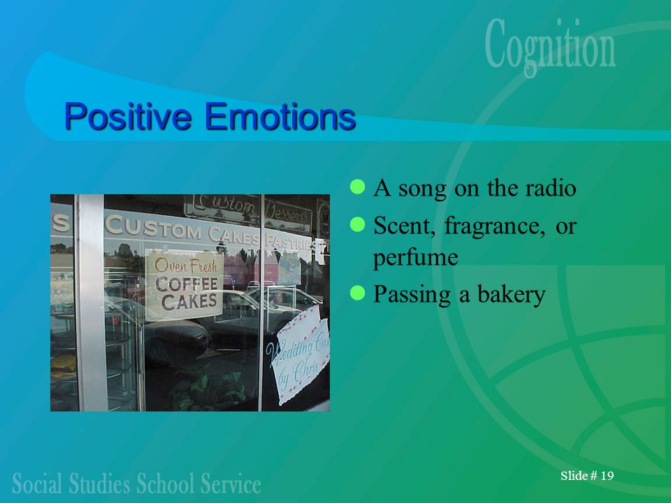 Slide # 19 Positive Emotions A song on the radio Scent, fragrance, or perfume Passing a bakery