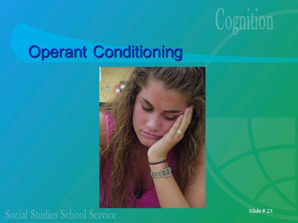 Slide # 23 Operant Conditioning