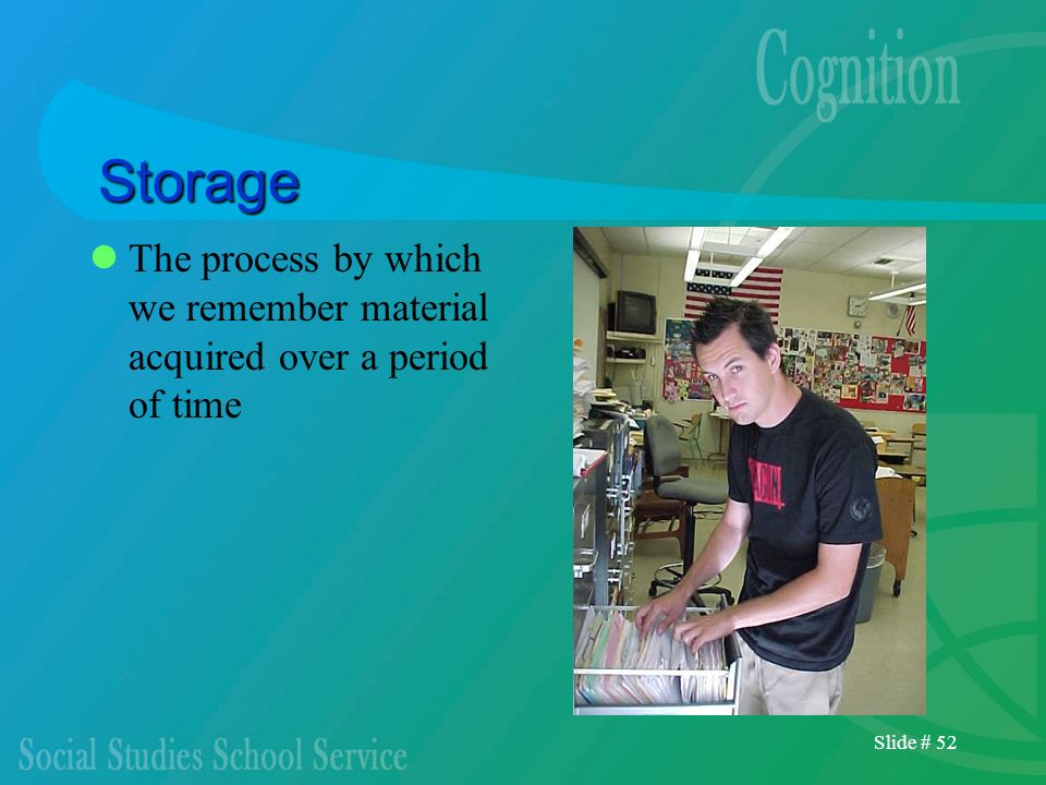 Slide # 52 Storage The process by which we remember material acquired over a period of time