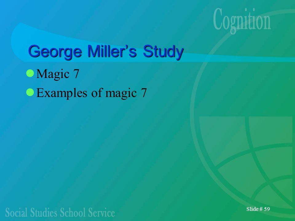 Slide # 59 George Millers Study Magic 7 Examples of magic 7