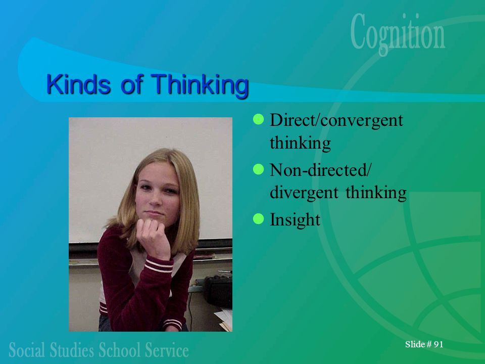 Slide # 91 Kinds of Thinking Direct/convergent thinking Non-directed/ divergent thinking Insight