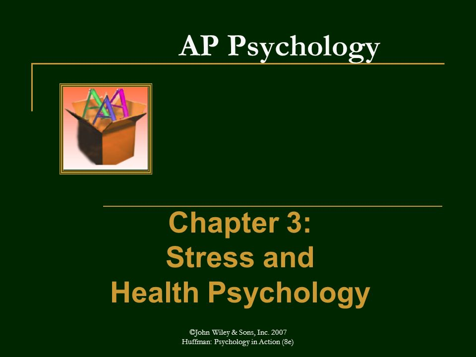 ©John Wiley & Sons, Inc. 2007 Huffman: Psychology in Action (8e) AP Psychology Chapter 3: Stress and Health Psychology