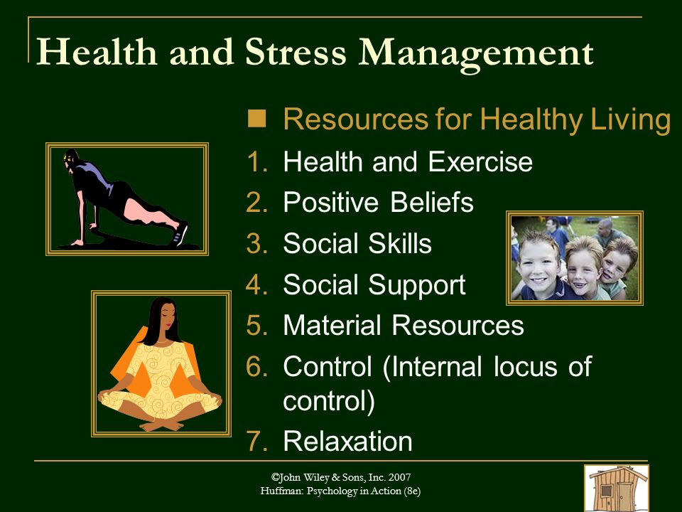 ©John Wiley & Sons, Inc. 2007 Huffman: Psychology in Action (8e) Health and Stress Management Resources for Healthy Living 1. Health and Exercise 2. P
