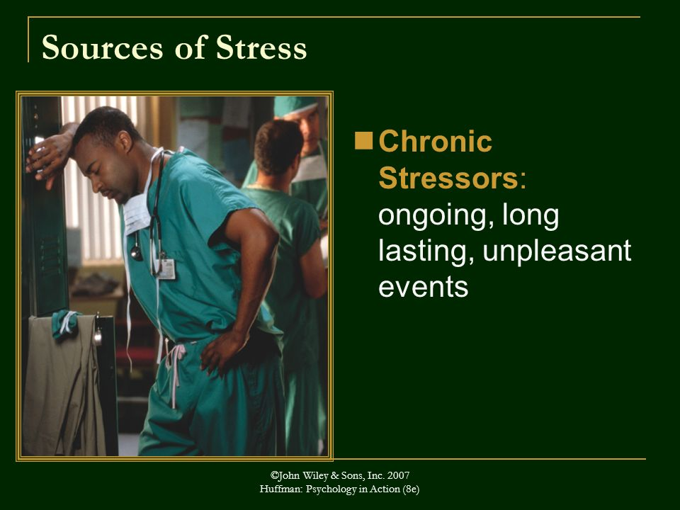Sources of Stress Chronic Stressors: ongoing, long lasting, unpleasant events