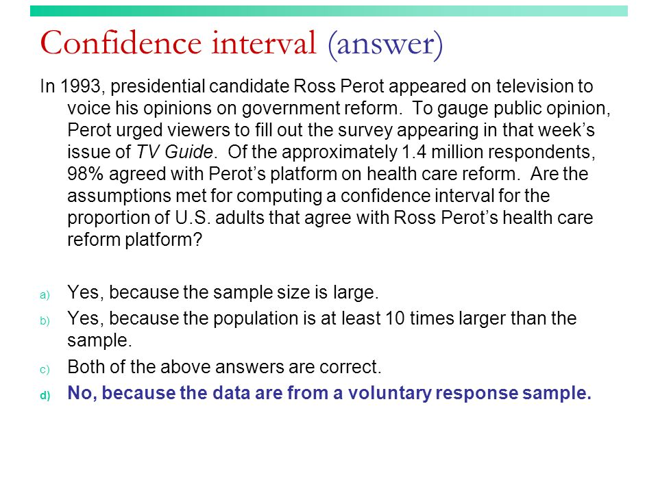 Confidence interval (answer) In 1993, presidential candidate Ross Perot appeared on television to voice his opinions on government reform. To gauge pu