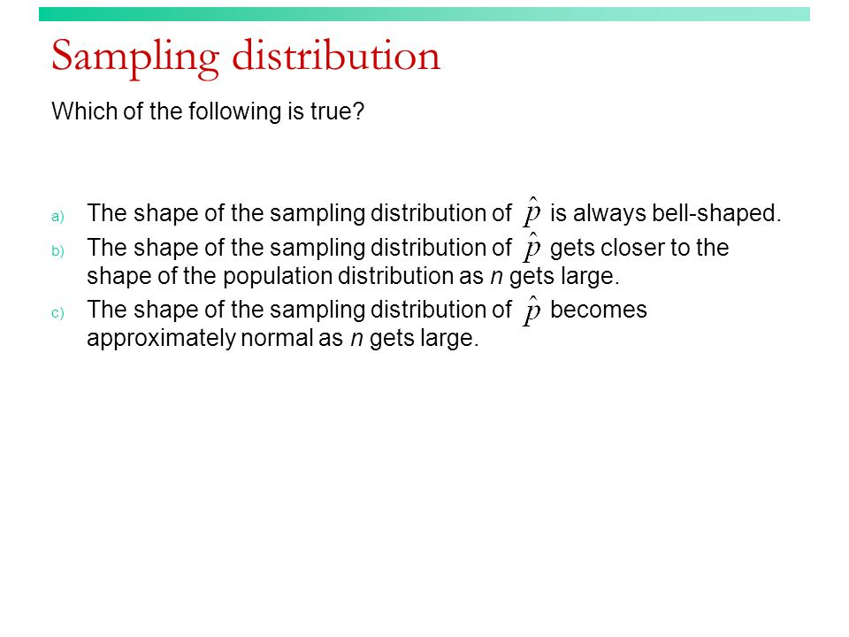 Sampling distribution (answer) Which of the following is true.