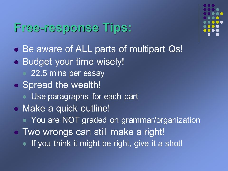 Free-response Tips: Be aware of ALL parts of multipart Qs.