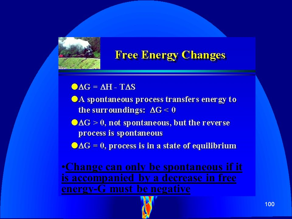 100 Change can only be spontaneous if it is accompanied by a decrease in free energy-G must be negative