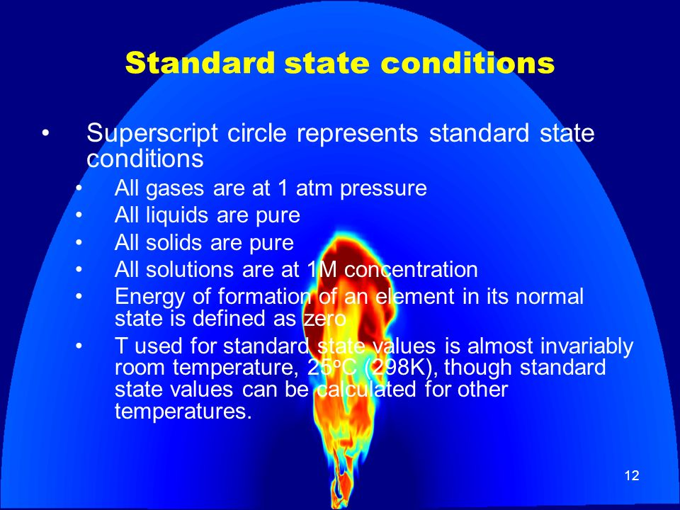12 Standard state conditions Superscript circle represents standard state conditions All gases are at 1 atm pressure All liquids are pure All solids a