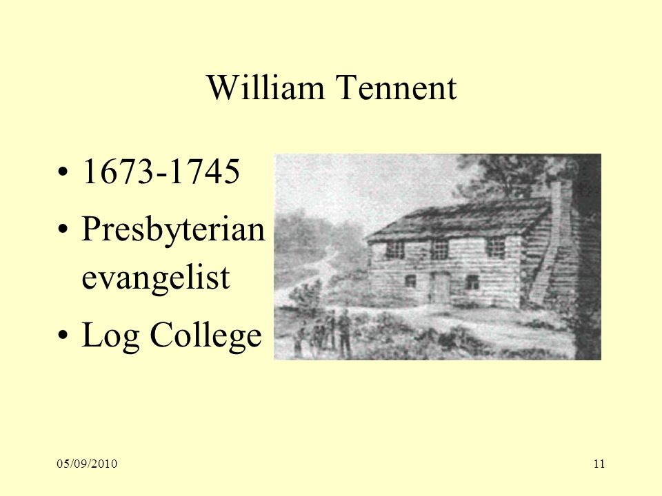 05/09/201011 William Tennent 1673-1745 Presbyterian evangelist Log College