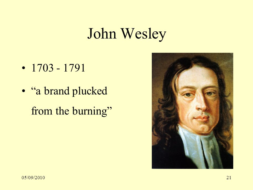 05/09/201021 John Wesley 1703 - 1791 a brand plucked from the burning
