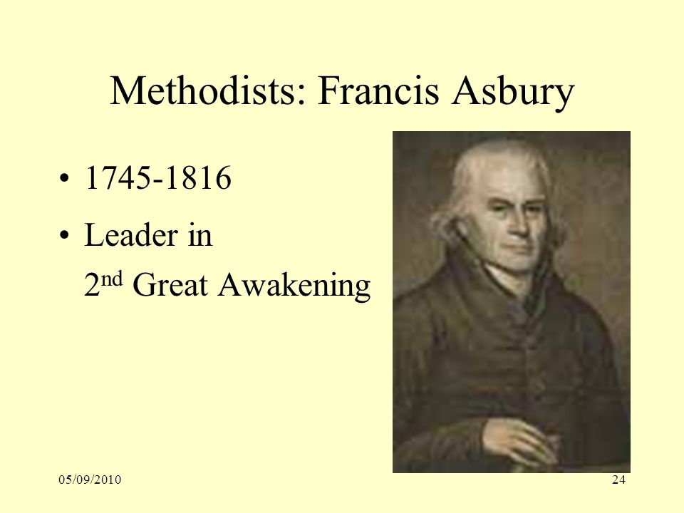 05/09/201024 Methodists: Francis Asbury 1745-1816 Leader in 2 nd Great Awakening
