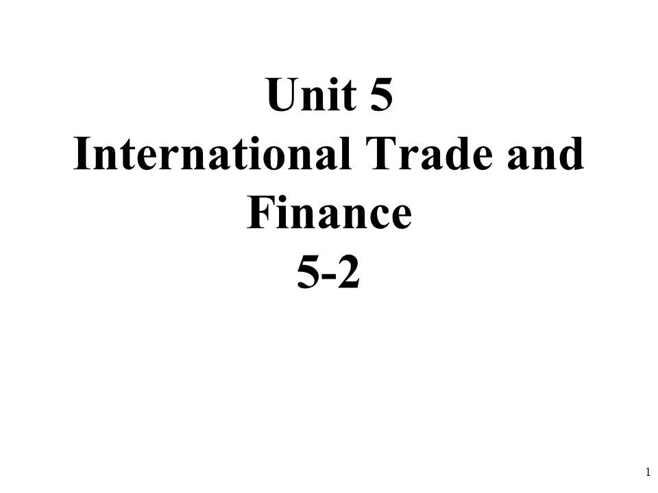 Unit 5 International Trade and Finance 5-2 1