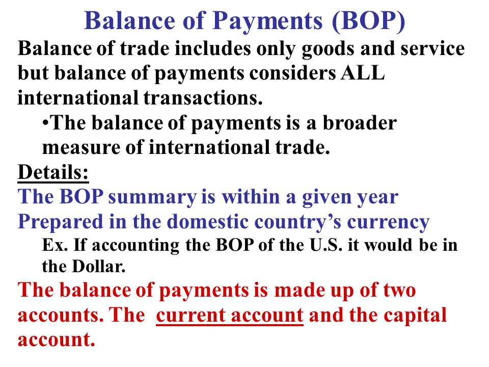 Balance of Payments (BOP) Balance of trade includes only goods and service but balance of payments considers ALL international transactions.