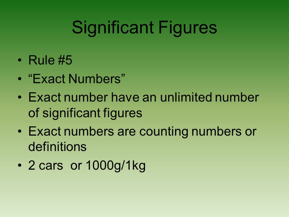 Significant Figures Rule #5 Exact Numbers Exact number have an unlimited number of significant figures Exact numbers are counting numbers or definitio