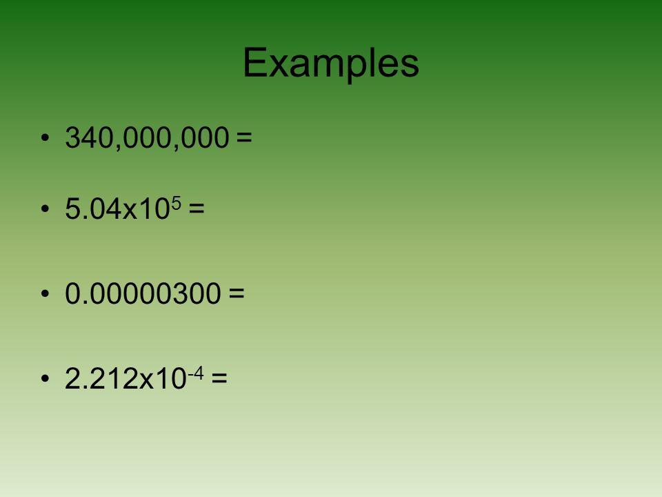 Examples 340,000,000 = 5.04x10 5 = 0.00000300 = 2.212x10 -4 =