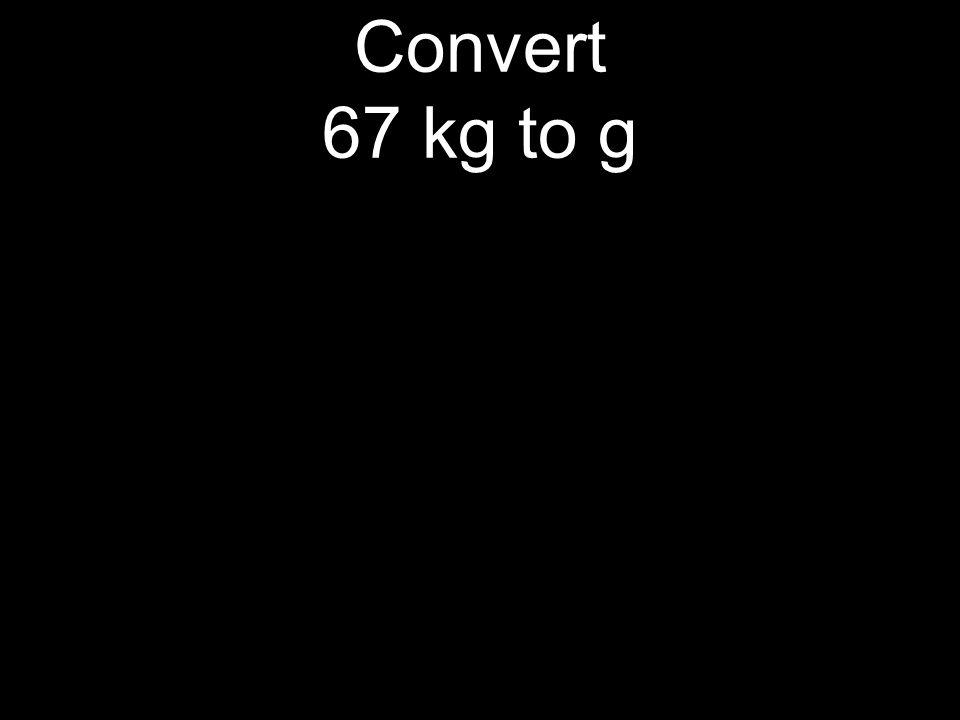 Convert 67 kg to g