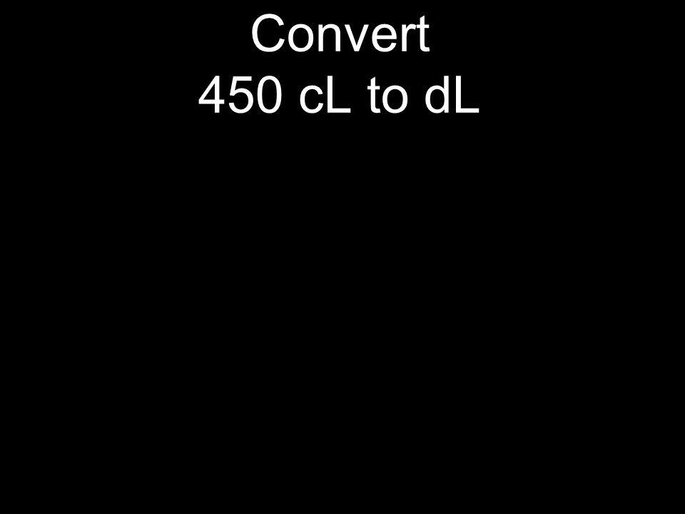 Convert 450 cL to dL