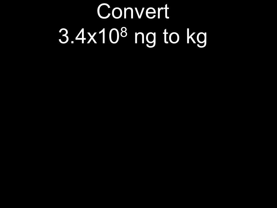 Convert 3.4x10 8 ng to kg