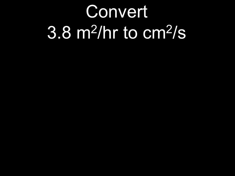 Convert 3.8 m 2 /hr to cm 2 /s