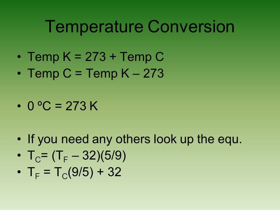 Temperature Conversion Temp K = 273 + Temp C Temp C = Temp K – 273 0 ºC = 273 K If you need any others look up the equ.