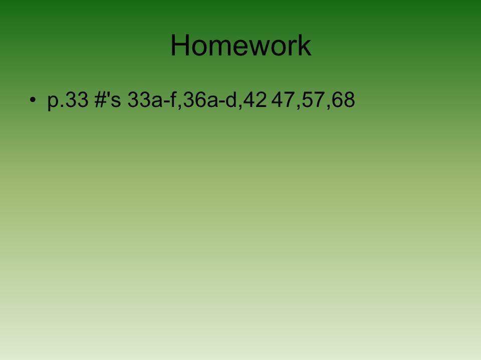Homework p.33 #'s 33a-f,36a-d,42 47,57,68