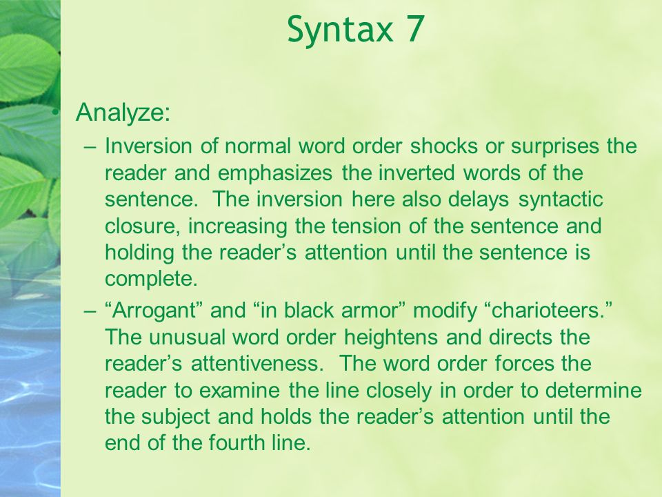 Syntax 7 Analyze: –Inversion of normal word order shocks or surprises the reader and emphasizes the inverted words of the sentence. The inversion here