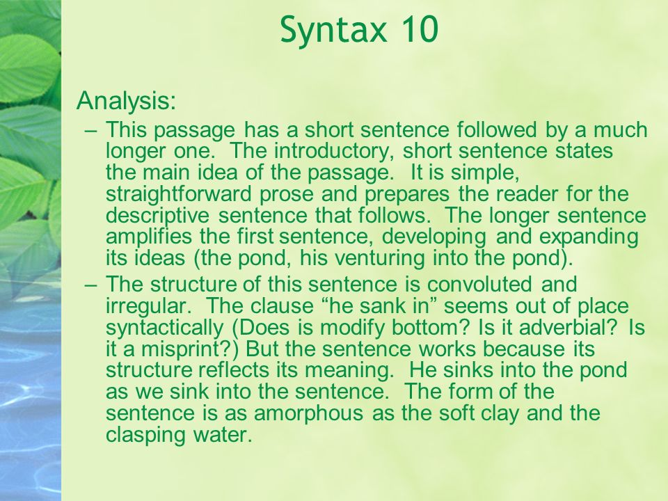 Syntax 10 Analysis: –This passage has a short sentence followed by a much longer one. The introductory, short sentence states the main idea of the pas