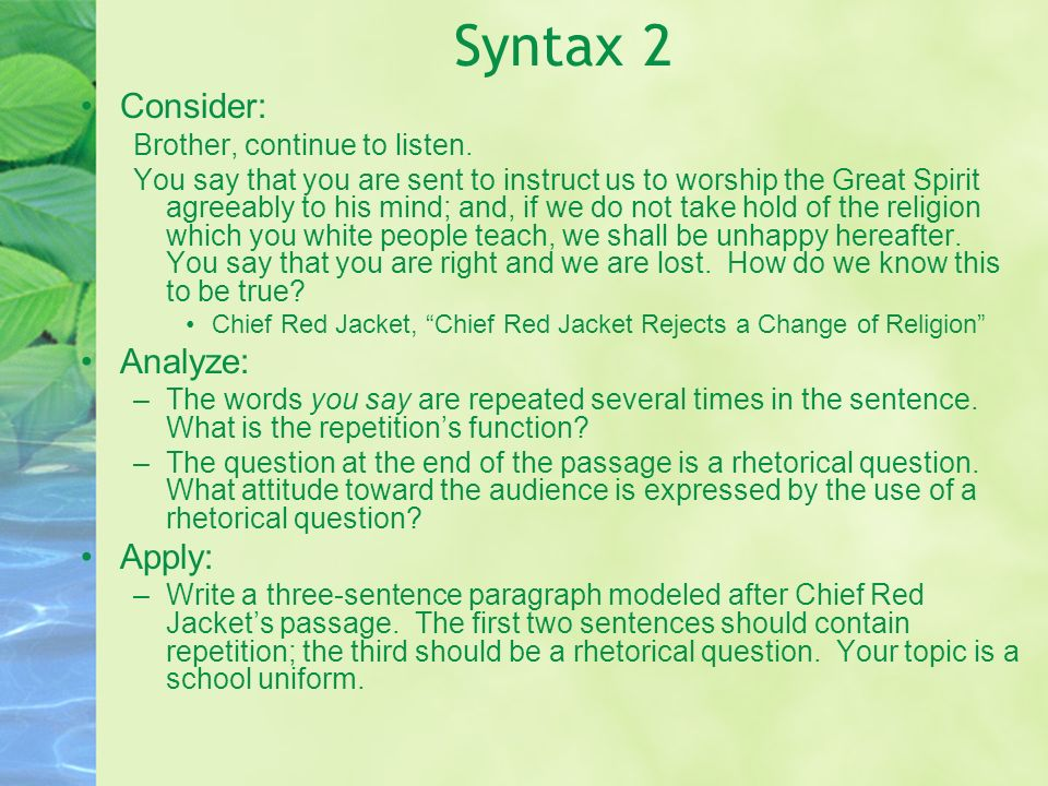 Syntax 2 Consider: Brother, continue to listen. You say that you are sent to instruct us to worship the Great Spirit agreeably to his mind; and, if we