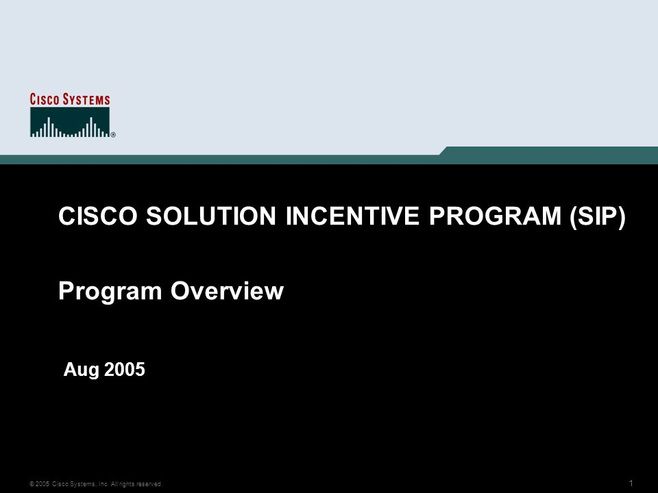 1 © 2005 Cisco Systems, Inc. All rights reserved. CISCO SOLUTION INCENTIVE PROGRAM (SIP) Program Overview Aug 2005