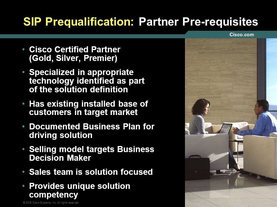 19 © 2005 Cisco Systems, Inc. All rights reserved. SIP Prequalification: Partner Pre-requisites Cisco Certified Partner (Gold, Silver, Premier) Specia