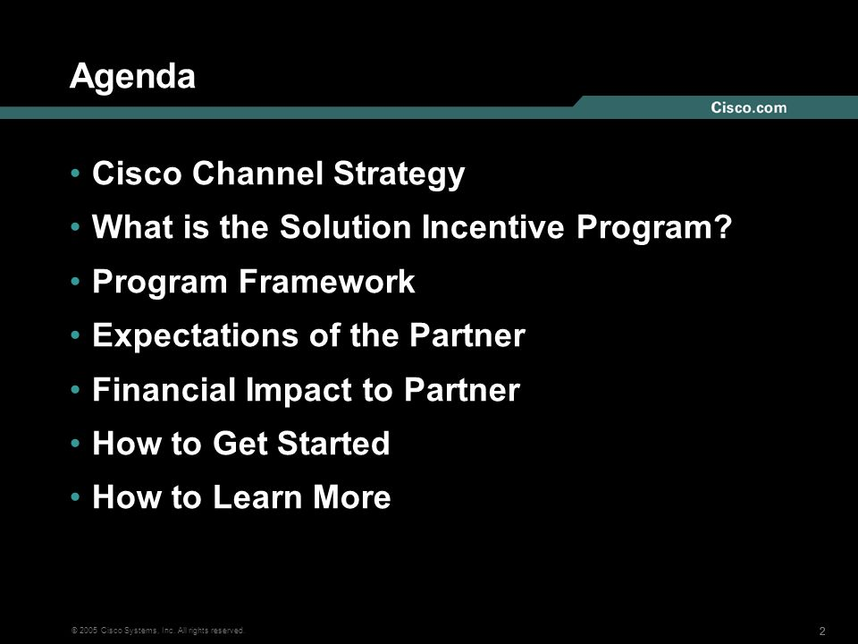 222 © 2005 Cisco Systems, Inc. All rights reserved. Agenda Cisco Channel Strategy What is the Solution Incentive Program? Program Framework Expectatio