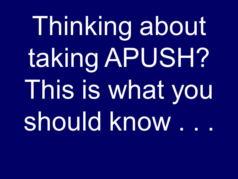 Thinking about taking APUSH? This is what you should know...