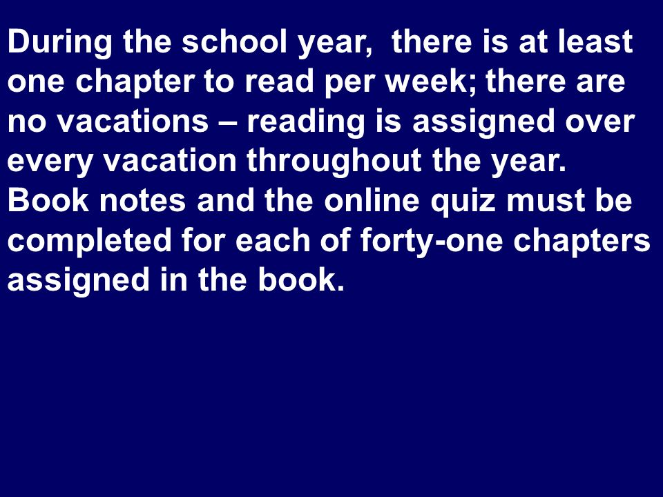 During the school year, there is at least one chapter to read per week; there are no vacations – reading is assigned over every vacation throughout th