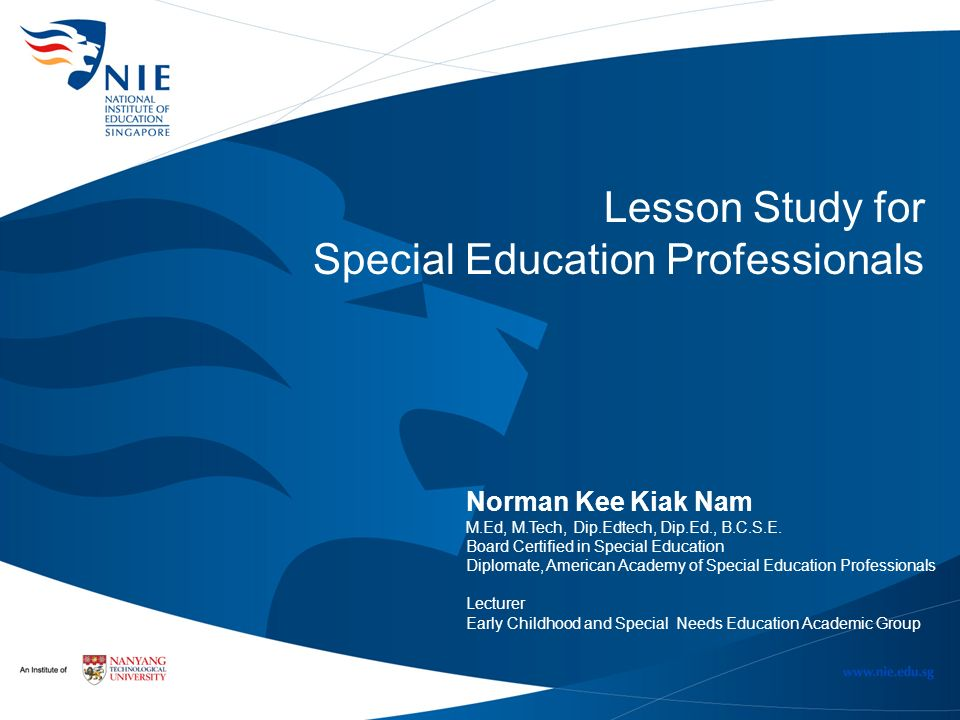 Lesson Study for Special Education Professionals Norman Kee Kiak Nam M.Ed, M.Tech, Dip.Edtech, Dip.Ed., B.C.S.E. Board Certified in Special Education