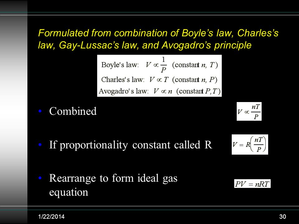 Formulated from combination of Boyles law, Charless law, Gay-Lussacs law, and Avogadros principle Combined If proportionality constant called R Rearra