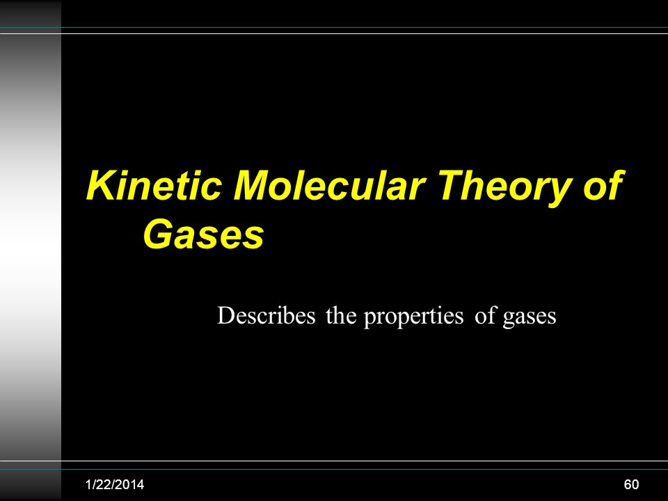 Kinetic Molecular Theory of Gases Describes the properties of gases 1/22/201460