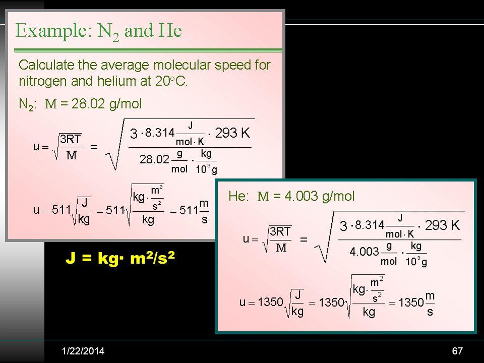1/22/201467 J = kg· m 2 /s 2