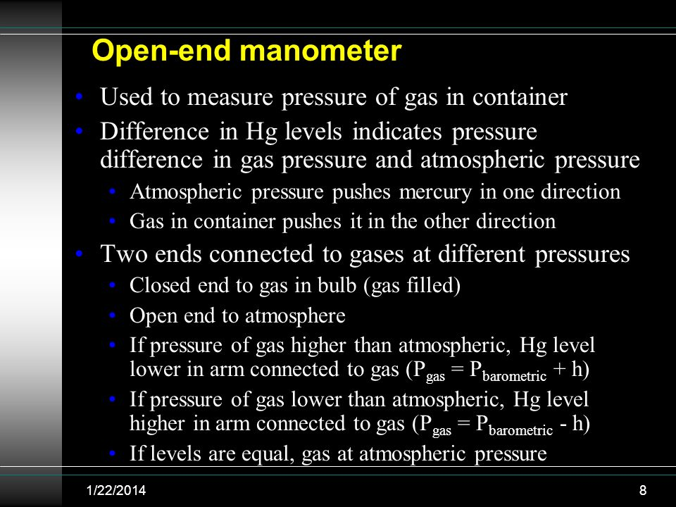 Used to measure pressure of gas in container Difference in Hg levels indicates pressure difference in gas pressure and atmospheric pressure Atmospheri
