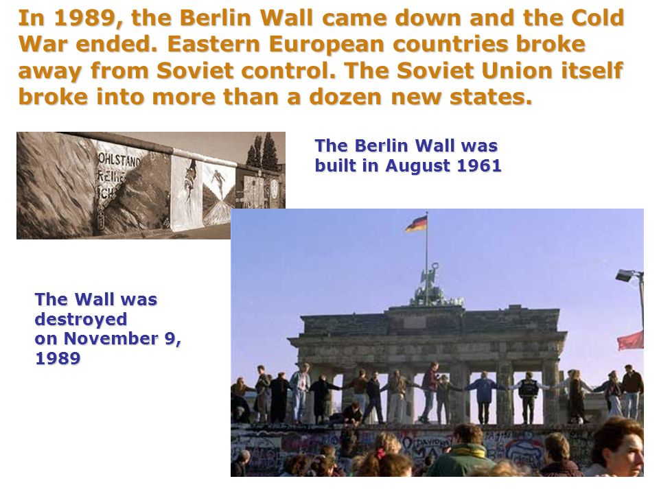 In 1989, the Berlin Wall came down and the Cold War ended.