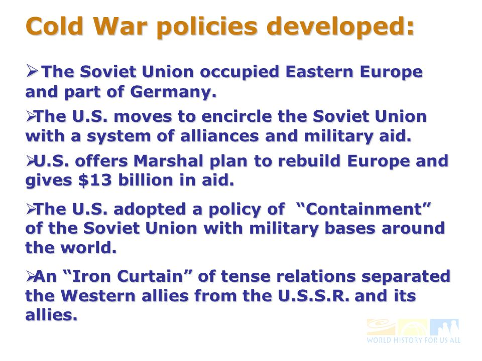 Cold War policies developed: The Soviet Union occupied Eastern Europe and part of Germany.