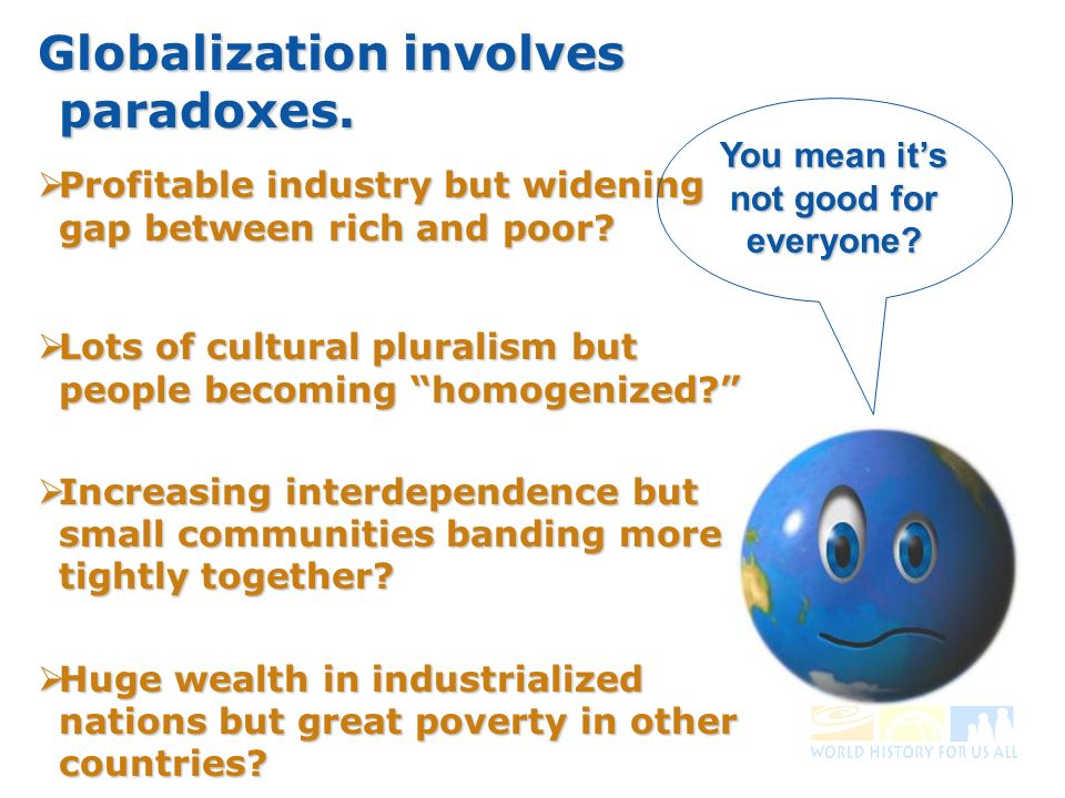 Globalization involves paradoxes. Profitable industry but widening gap between rich and poor.