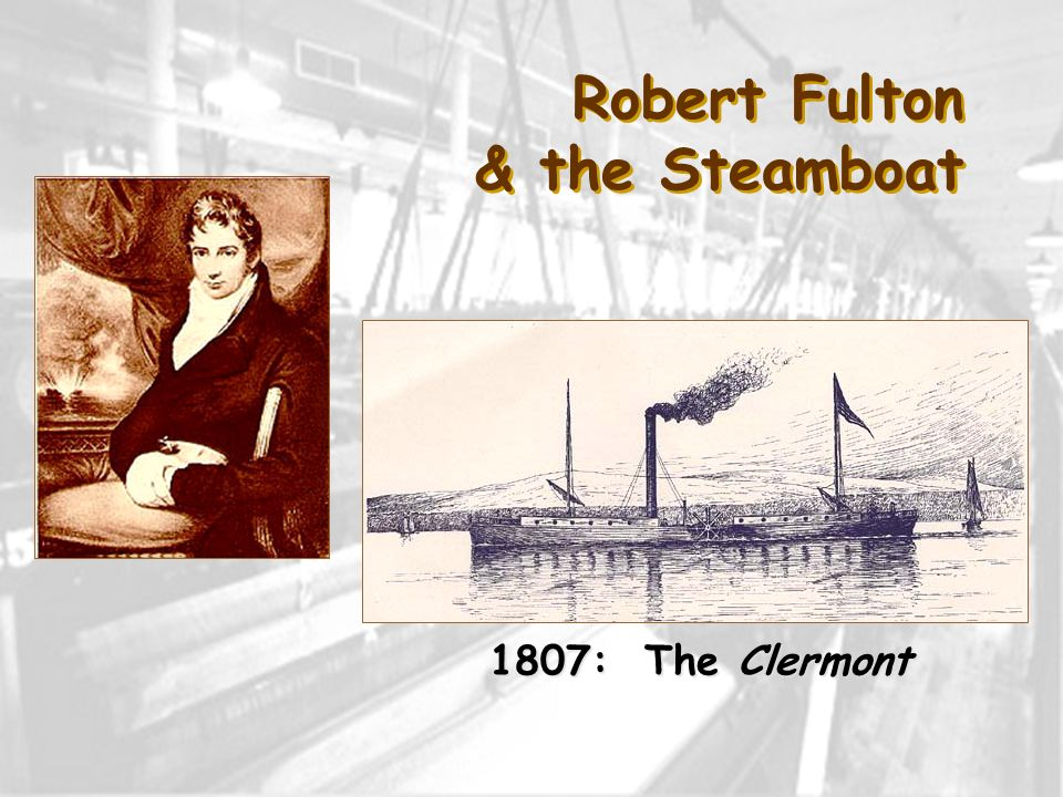 Robert Fulton & the Steamboat 1807: The Clermont